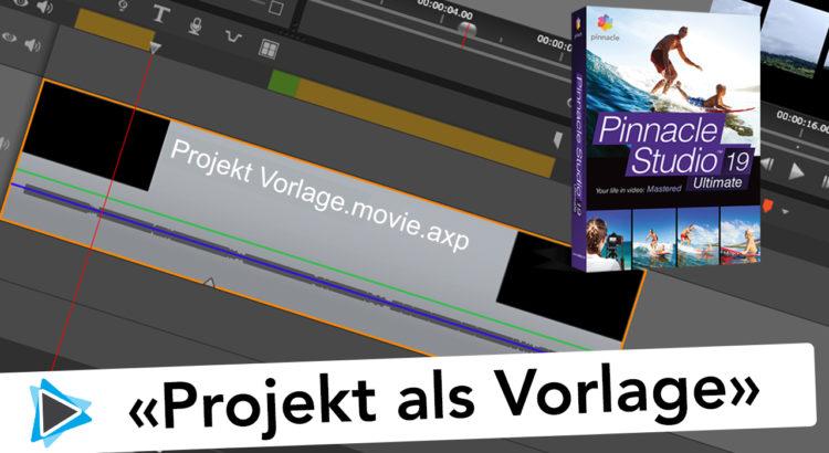 Projektvorlage erstellen und verwenden Pinnacle Studio 19 Deutsch Video Tutorials